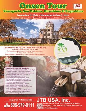 Onsen Tour-Yamaguchi, Suo-Oshima, Hiroshima & Kagoshima (Hiroshima, Miyajima, Suo Oshima, Hagi, Shimonoseki, Kagoshima & Fukuoka) Nov 1 (Fri) ~ Nov 11 (Mon), 2019