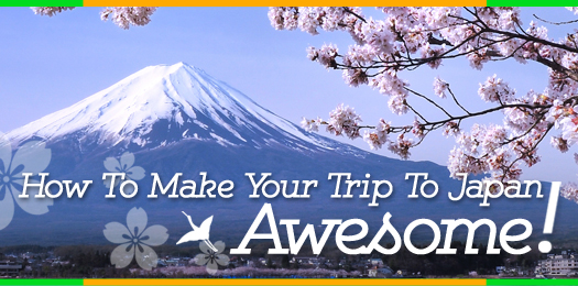How To Make Your Trip To Japan Awesome!